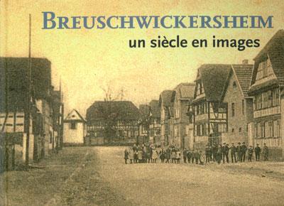 « Breuschwickersheim, un siècle en images » livre en vente 30 € auprès de la Mairie et du Bureau de Poste.